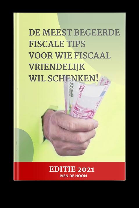DE MEEST BEGEERDE FISCALE TIPS VOOR WIE FISCAAL VRIENDELIJK WIL SCHENKEN!