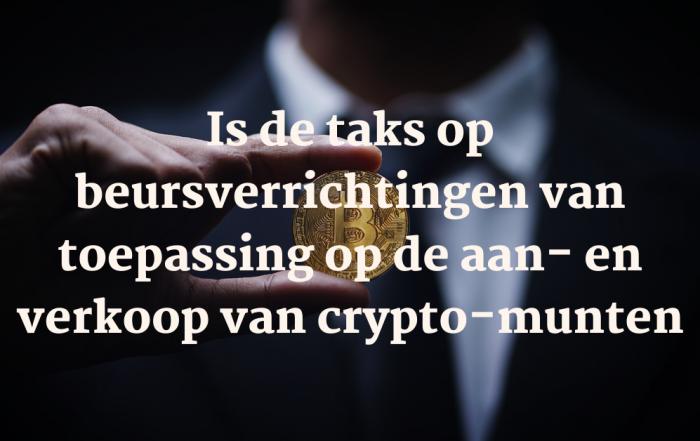 Is de taks op beursverrichtingen van toepassing op de aan- en verkoop van crypto-munten